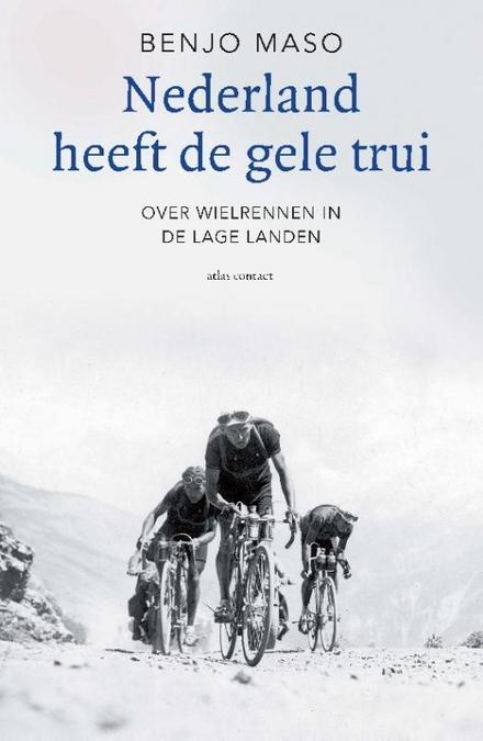 Nederland heeft de gele trui : over wielrennen in de Lage Landen