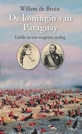 De koningin van Paraguay : liefde in een vergeten oorlog