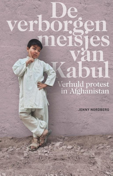 De verborgen meisjes van Kabul : verhuld protest in Afghanistan