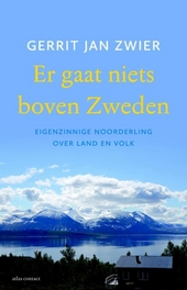 Er gaat niets boven Zweden : eigenzinnige Noorderling over land en volk