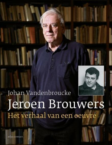 Jeroen Brouwers : het verhaal van een oeuvre