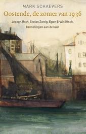 Oostende, de zomer van 1936 : Irmgard Keun, Egon Erwin Kisch, Joseph Roth, Stefan Zweig aan de Belgische kust