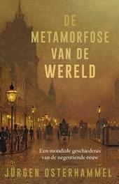 Die metamorfose van de wereld : een mondiale geschiedenis van de negentiende eeuw