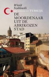 De moordenaar uit de abrikozenstad : een verslag uit Turkije