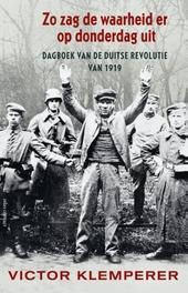 Zo zag de waarheid er op donderdag uit : dagboek van de Duitse revolutie 1919