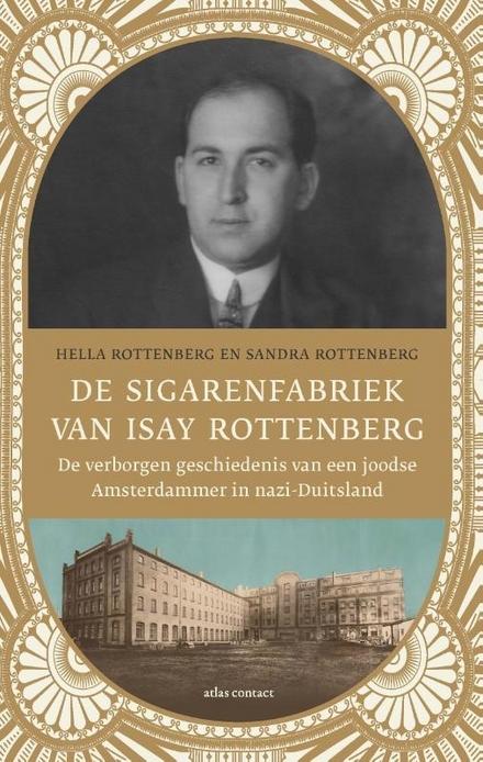 De sigarenfabriek van Isay Rottenberg : de verborgen geschiedenis van een joodse Amsterdammer in nazi-Duitsland