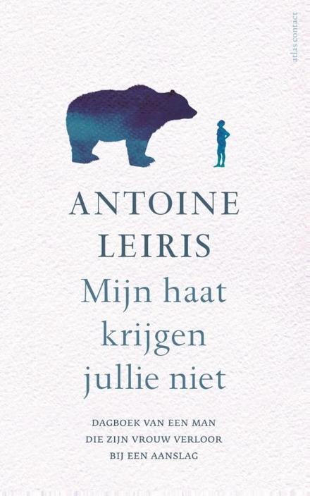 Leestip foto van: Mijn haat krijgen jullie niet : dagboek van een man die zijn vrouw verloor bij een aanslag | Een boek van Antoine Leiris