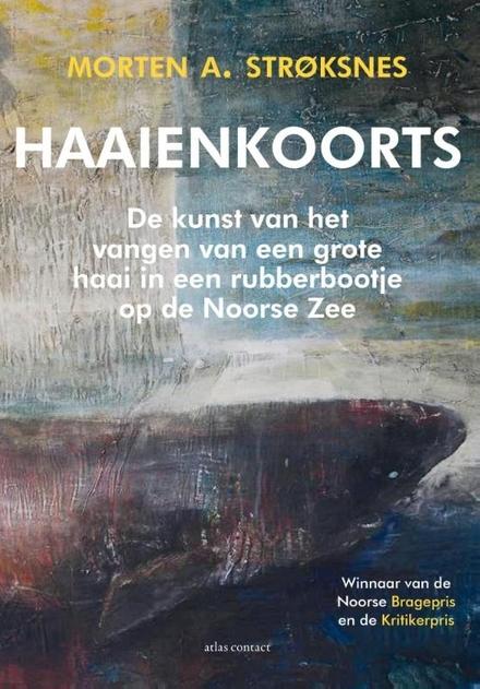 Haaienkoorts : de kunst van het vangen van een grote haai in een rubberbootje op de Noorse zee