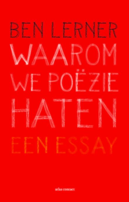Waarom we poëzie haten : een essay - Ja, waarom eigenlijk?
