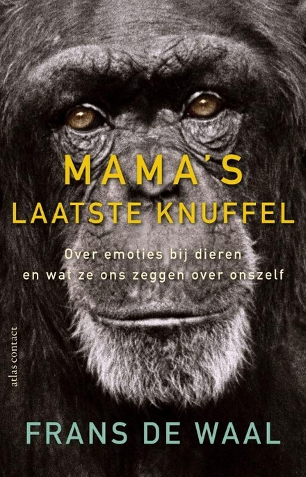 Mama's laatste omhelzing : over emoties bij dieren en wat ze ons zeggen over onszelf