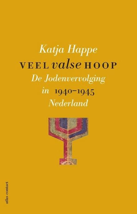 Veel valse hoop : de jodenvervolging in Nederland 1940-1945