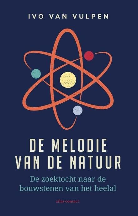 De melodie van de natuur : de zoektocht naar de bouwstenen van het heelal