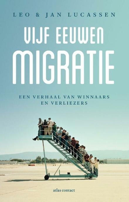Vijf eeuwen migratie : een verhaal van winnaars en verliezers