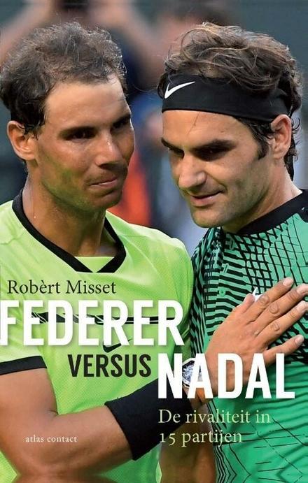 Federer versus Nadal : de rivaliteit in 15 partijen
