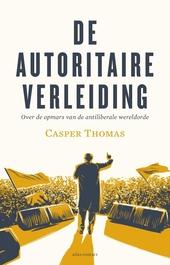 De autoritaire verleiding : over de opmars van de antiliberale wereldorde