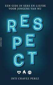 Respect : een gids in seks en liefde voor jongens van nu