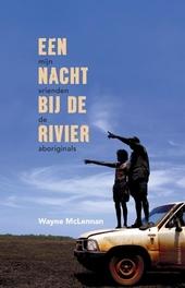Een nacht bij de rivier : mijn vrienden de Aboriginals