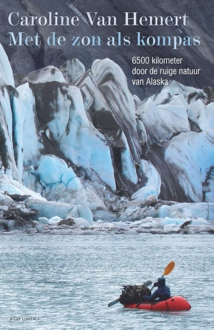 Met de zon als kompas : 6500 kilometer door de ruige natuur van Alaska