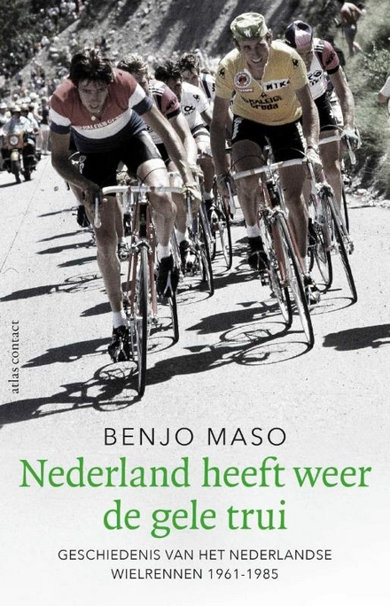 Nederland heeft weer de gele trui : geschiedenis van het Nederlandse wielrennen 1961-1985