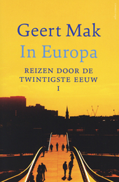 In Europa : reizen door de twintigste eeuw. Deel I