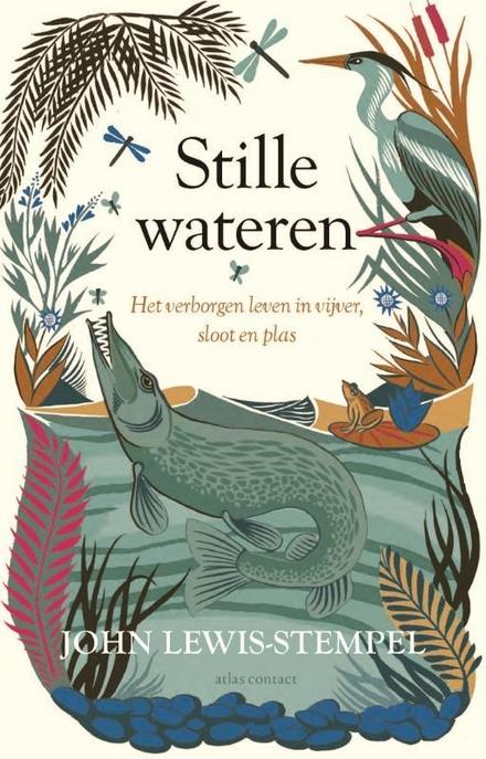 Stille wateren : het verborgen leven in vijver, sloot en plas