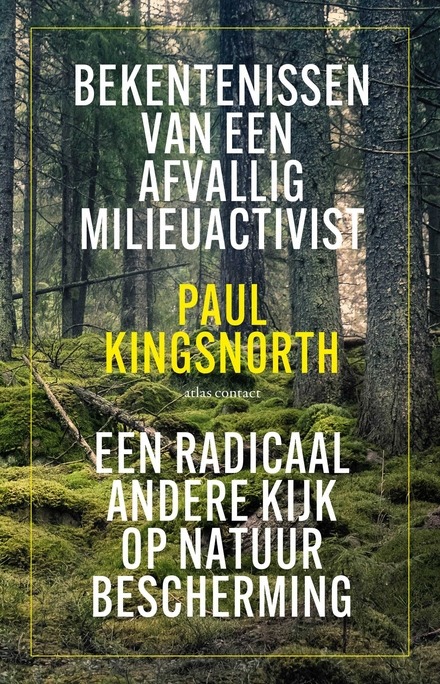 Bekentenissen van een afvallig milieuactivist : een radicaal andere kijk op natuurbescherming
