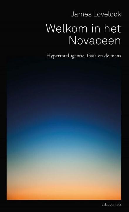 Welkom in het Novaceen : hyperintelligentie, Gaia en de mens