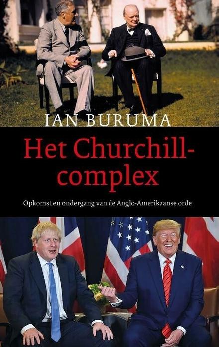 Het Churchillcomplex : opkomst en ondergang van de Anglo-Amerikaanse orde