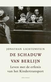 De schaduw van Berlijn : leven met de erfenis van het Kindertransport