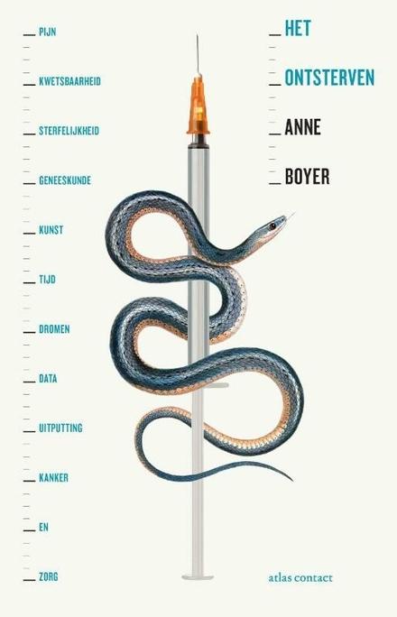 Het ontsterven : pijn, kwetsbaarheid, sterfte, geneeskunde, kunst, tijd, dromen, cijfers, uitputting, kanker en zor...