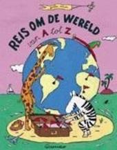 Reis om de wereld van A tot Z : met Aagje en Zorba de wereld rond in 500 woorden
