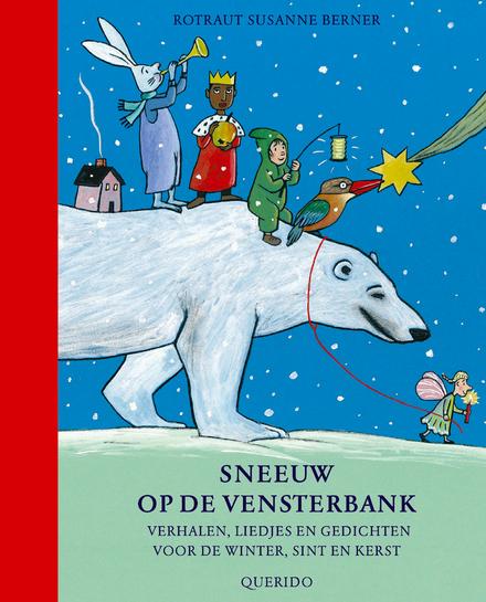 Sneeuw op de vensterbank : verhalen, liedjes en gedichten voor de winter, sint en kerst