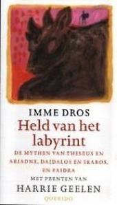 Held van het labyrint : de mythen van Theseus en Ariadne, Daidalos en Ikaros, en Faidra