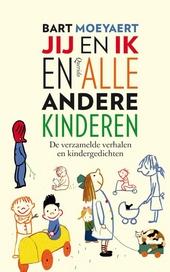 Jij en ik en alle andere kinderen : de verzamelde verhalen en kindergedichten