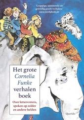 Het grote Cornelia Funke voorleesboek : over lettervreters, spoken op zolder en andere helden