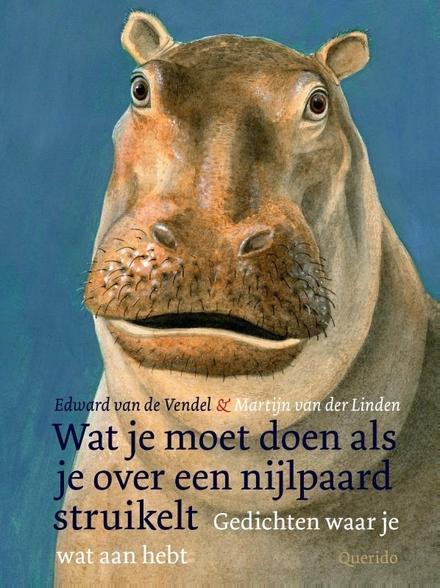 Wat je moet doen als je over een nijlpaard struikelt : gedichten waar je wat aan hebt