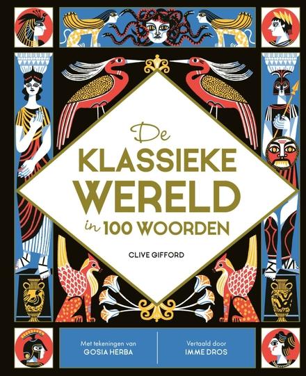 De klassieke wereld in 100 woorden