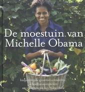 De moestuin van Michelle Obama : inspirerende groentetuinideeën, schooltuinprojecten en recepten uit het Witte Huis...