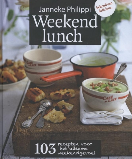 Weekend lunch : 103 recepten voor het ultieme weekendgevoel