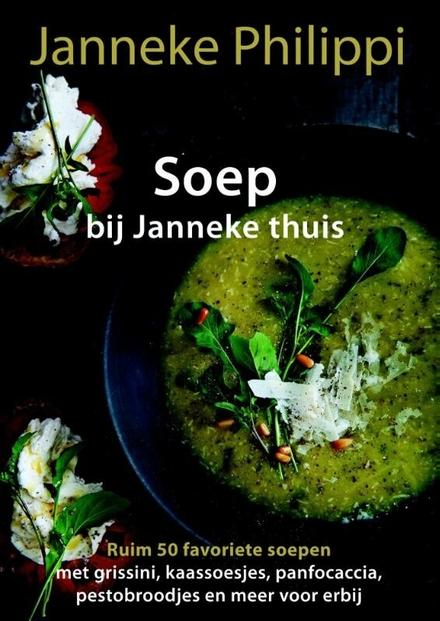 Soep : ruim 50 favoriete soepen : met grissini, kaassoesjes, panfocaccia, pestobroodjes en meer voor erbij