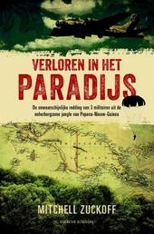 Verloren in het paradijs : de onwaarschijnlijke redding van drie militairen uit de onherbergzame jungle van Nederla...