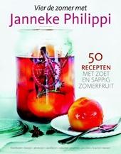 Vier de zomer met Janneke Philippi : 50 recepten met zoet en sappig zomerfruit