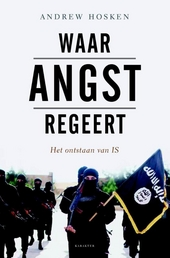 Waar angst regeert : het ontstaan van IS