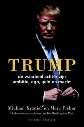 Trump : de waarheid achter zijn ambitie, ego, geld en macht : de definitieve biografie