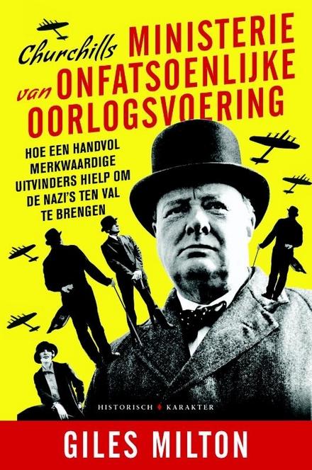 Churchills ministerie van onfatsoenlijke oorlogsvoering : hoe een handvol merkwaardige uitvinders hielp om de nazi'...