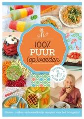 100% Puur (op)voeden : gluten-, suiker- en koemelkvrije recepten voor het hele gezin