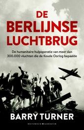De Berlijnse luchtbrug : de bevoorradingsoperatie die de Koude Oorlog bepaalde