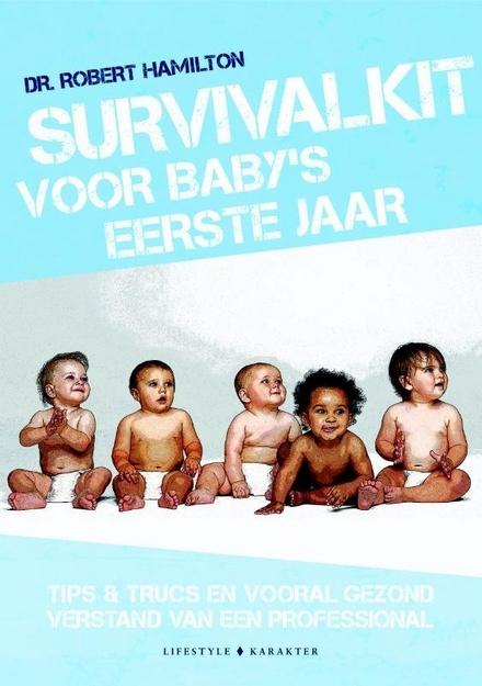 Survivalkit voor baby's eerste jaar : tips & trucs en vooral gezond verstand van een professional