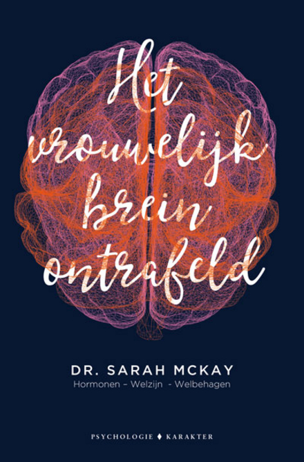 Het vrouwelijk brein ontrafeld : hoe werkt het vrouwelijk brein tijdens de verschillende levensfasen?