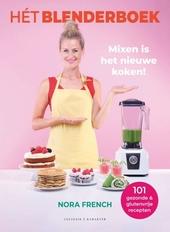 Hét blenderboek : mixen is het nieuwe koken! : 101 gezonde & glutenvrije recepten, makkelijk, verrassend & snel